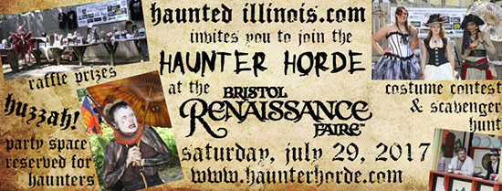 Professional and Home Haunters... HauntedIllinois.com invites you to our Fourth Annual Haunter Horde Gathering on Saturday, July 29th, 2017 at the Bristol Renaissance Faire. Scheduled activities include multiple prize raffles, a scavenger hunt, costume contest and more!  We will also hold a charity auction & accept donations, with all proceeds going to charities Scares that Care and Don't Be A Monster!
