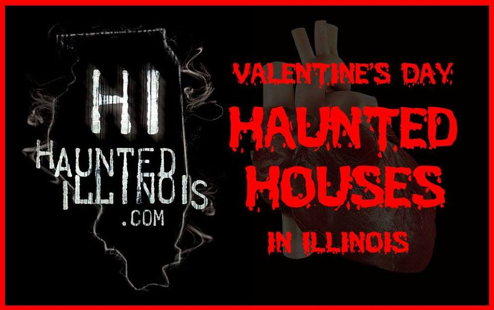2017 Valentine's Day Haunted Houses and other dark events open during the Valentine's Day weekend in Illinois.