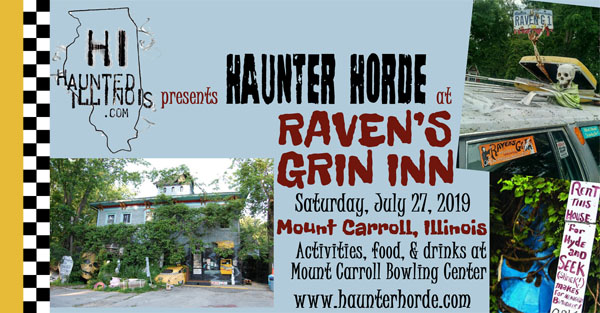 Attention, Haunters! We invite you to our Fifth Haunter Horde Gathering on Saturday, July 27th, 2019 in Mount Carroll, IL home of the iconic Raven's Grin Inn!