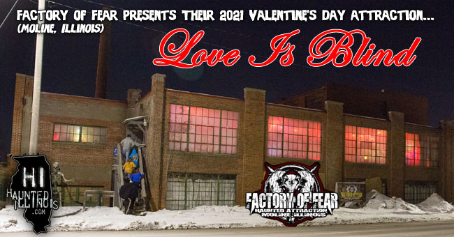 In mid-February, the staff of HauntedIllinois.com attended Love Is Blind, a Valentine's Day themed haunted attraction presented by the Factory of Fear in Moline, IL.