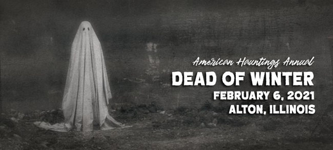 Join American Hauntings for the 23rd Annual Dead of Winter Event! Celebrate ghosts, hauntings, folklore, and legends — while supporting a great cause of helping to feed the hungry in the region! We'll be doing things a little different this year — due to the issues caused by the ongoing pandemic - but we'll still be offering a fun day and some eerie After Hours events. You'll have the chance to be chilled by presentations on ghosts, hauntings, and the unexplained; meet speakers and authors; browse the vendor room; and experience the most fun you'll have all winter!