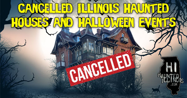 Due to COVID-19 and various other factors, several Illinois haunted houses, haunted attractions and Halloween events have announced that they will not be open for the 2020 Halloween season. To find out more which events have been cancelled for the 2020 Halloween season, click on this banner.