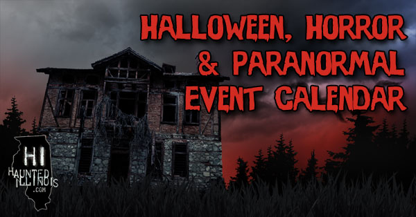 HauntedIllinois.com's calendar of Halloween, Haunted House, Horror and Paranormal events, conventions & gatherings.