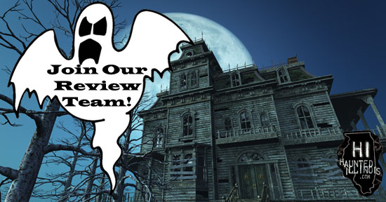 Do you like haunted houses? Can you write well?  If you want to join HauntedIllinois.com's review team, fill out the application on this page.