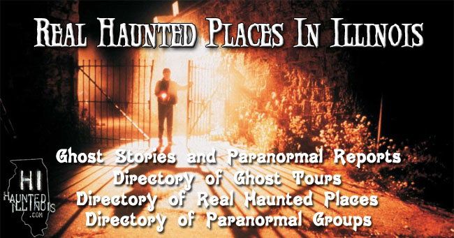 HauntedIllinois.com's Real Haunted Places section has a large archive of ghost stories and reviews of real haunted places throughout the state of Illinois and beyond. It also features directories of real haunted places, ghost tour companies and paranormal groups in Illinois. Click on the banner above to visit each of these pages.