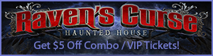 Get $5 off combo or VIP combo tickets for Raven's Curse Haunted House and the all new Slaughter on the Midway Haunted House!