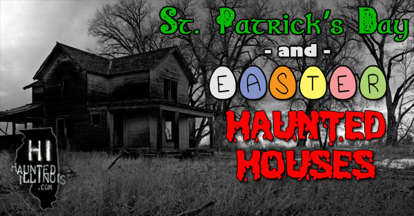 Multiple Illinois haunted houses have announced that they will be open for St. Patrick's Day and Easter in 2019.