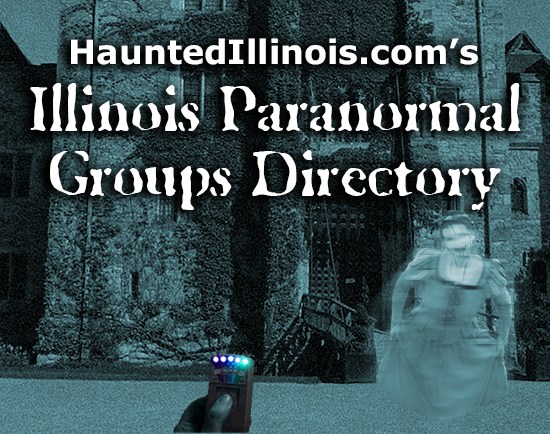 HauntedIllinois.com's Directory of Illinois Paranormal Groups.